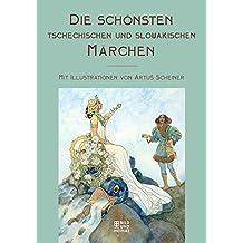 Die schönsten tschechischen und slowakischen Märchen: Mit Illustrationen von Artus Scheiner