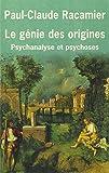 Le Génie des origines - Psychanalyse et psychoses