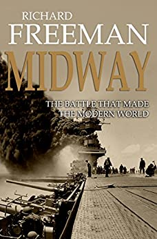 Midway: The Battle That Made the Modern World by [Freeman, Richard]