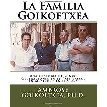 La Familia Goikoetxea: Una Historia de Cinco Generaciones en el País Vasco, en México, y en los USA