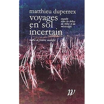 Voyages en sol incertain: Enquêtes dans les deltas du Rhône et du Mississippi