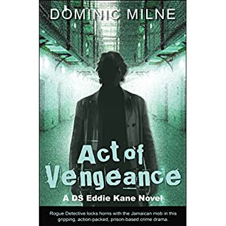 Act Of Vengeance: (Rogue Detective Eddie Kane locks horns with the Jamaican mob in this gripping, action-packed, prison-based crime drama)