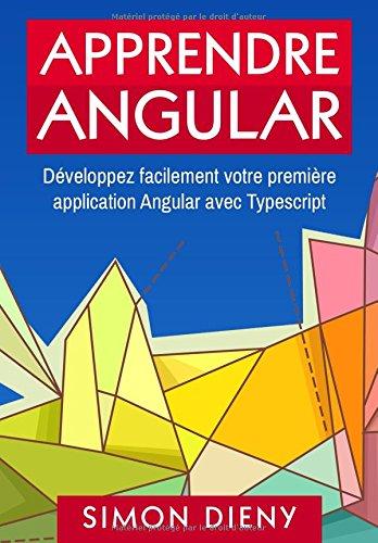 Apprendre Angular: Développez facilement votre première application Angular avec TypeScript