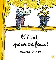 C'était pour de faux ! par Maxime Derouen