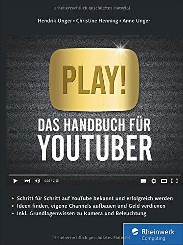 play-das-handbuch-fur-youtuber-alles-fur-deinen-perfekten-youtube-kanal-channels-planen-videos-drehe