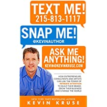Text Me! Snap Me! Ask Me Anything!: How Entrepreneurs, Consultants And Artists Can Use The Power Of Intimate Attention To Build Their Brand, Grow Their Business And Change The World (English Edition)