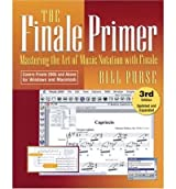 [(The Finale Primer: Mastering the Art of Music Notation with Finale )] [Author: Bill Purse] [Jan-2005]