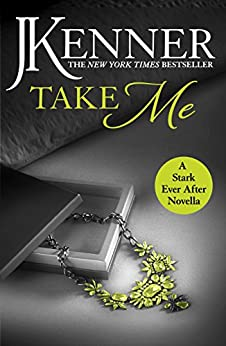 Take Me: A Stark Ever After Novella (Stark Trilogy) by [Kenner, J.]