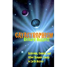 Catastrophism: Asteroids, Comets, and other Dynamic Events in Earth History by Richard J. Huggett (1998-02-17)