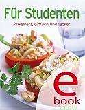 Für Studenten: Preiswert, einfach und lecker (Unsere 100 besten Rezepte)