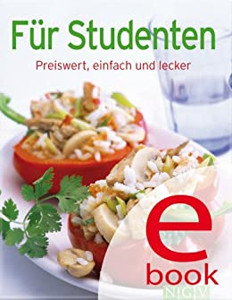 Für Studenten: Preiswert, einfach und lecker (Unsere 100 besten Rezepte) von [Naumann & Göbel Verlag]