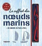 Le coffret des noeuds marins : 50 noeuds en pas à pas. Avec 2 bouts de 90 cm