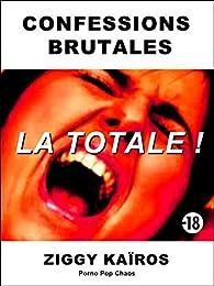 Confessions Brutales : LA TOTALE ! par Ziggy Kaïros