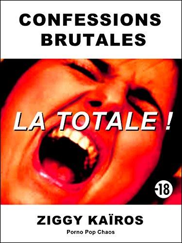 Confessions Brutales : LA TOTALE ! (Porno Pop Chaos) par [Kaïros, Ziggy]