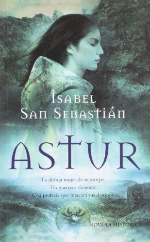 Astur : la última mujer de su estirpe, un guerrero visigodo, una profecía que marcará sus destinos Cover Image