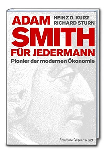 Adam Smith für jedermann: Pionier der modernen Ökonomie