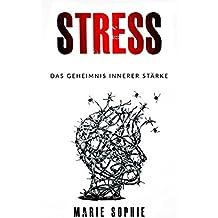 Stress: Das Geheimnis innerer Stärke
