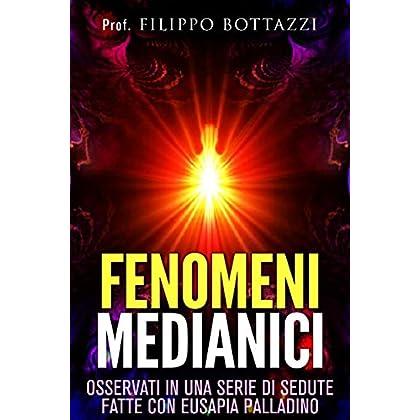 Fenomeni Medianici - Osservati In Una Serie Di Sedute Fatte Con Eusapia Palladino