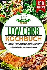 Low Carb Kochbuch: Die 150 besten Rezepte für eine gesunde Ernährung! Abnehmen ohne Hunger und Fett verbrennen am Bauch leicht gemacht (inkl. 30 Tage Diät Ernährungsplan + Nährwertangaben) Taschenbuch