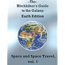 The Hitchhiker's Guide to the Galaxy: Earth Edition: Space and Space Travel vol 1: Volume 1