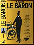Broché - Le baron 1 - le baron les croque. le baron et le receleur. le baron est bon prince. noces pour le baron. le baron se dévoue. le baron et le poignard. le baron et le clochard.