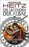 Die Legenden der Albae: Vernichtender Hass (Die Legenden der Albae 2) - Markus Heitz