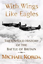 With Wings Like Eagles: A History of the Battle of Britain by Michael Korda (2009-05-01)