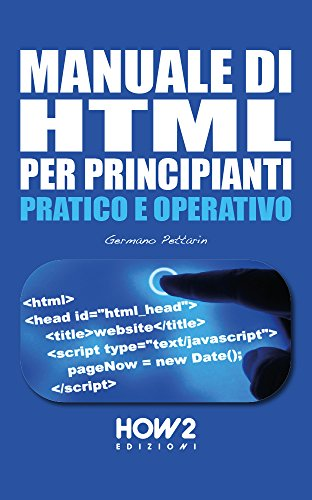 MANUALE DI HTML PER PRINCIPIANTI (HOW2 Edizioni Vol. 114)