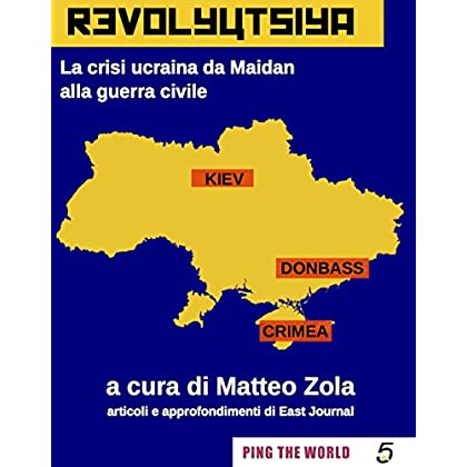 Revolyutsiya: La Crisi Ucraina Da Maidan Alla Guerra Civile (Ping The World)
