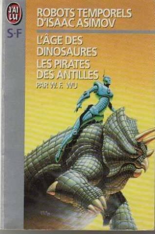 Robots temporels d'Isaac Asimov, Tome 1 : L'âge des dinosaures. Les pirates des Antilles par William-F Wu
