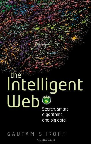 The Intelligent Web: Search, smart algorithms, and big data by Shroff, Gautam (2013) Hardcover