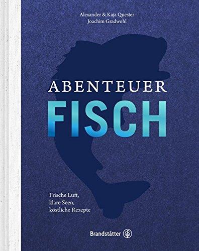 Preisvergleich Produktbild Abenteuer Fisch - Frische Luft, klare Seen, köstliche Rezepte