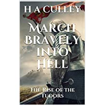 MARCH BRAVELY INTO HELL: The Rise of the Tudors (Tudor Quartet Book 1)
