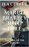 MARCH BRAVELY INTO HELL: The Rise of the Tudors (Tudor Quartet Book 1)...