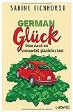 German Glück: Reise durch ein unerwartet glückliches Land
