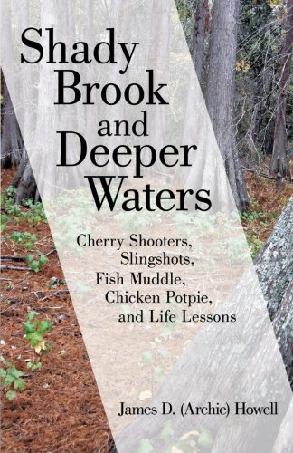 Shady Brook and Deeper Waters: Cherry Shooters, Slingshots, Fish Muddle, Chicken Potpie, and Life Lessons -