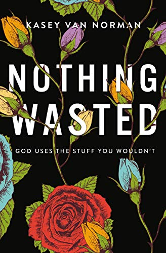 Nothing Wasted: God Uses the Stuff You Wouldn't (English Edition)