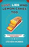 Lust, Lies and Lemon Cakes Too: A Delicious Laugh Out Loud Comedy (Sex, Lies Series)