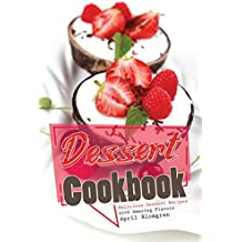 Dessert Cookbook: Delicious Dessert Recipes with Amazing Flavors (English Edition)