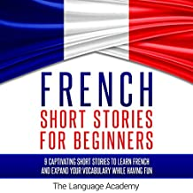 French Short Stories for Beginners: 9 Captivating Short Stories to Learn French and Expand Your Vocabulary While Having Fun