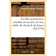 Les fêtes parisiennes, comédie en un acte, en vers, mêlée de chants & de danses: : à l'occasion de la naissance de Mgr le comte de Provence...