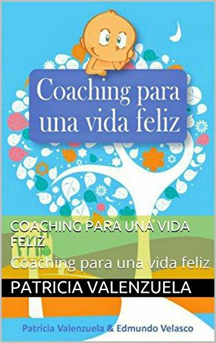 Coaching para una vida feliz: Coaching para una vida feliz por Patricia Valenzuela