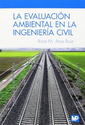 La evaluación ambiental en la ingeniería civil por ROSA M. ARCE RUIZ