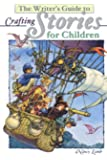 The Writer's Guide to Crafting Stories for Children (Write for kids library)