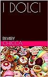 Scarica Libro I DOLCI BIMBY (PDF,EPUB,MOBI) Online Italiano Gratis
