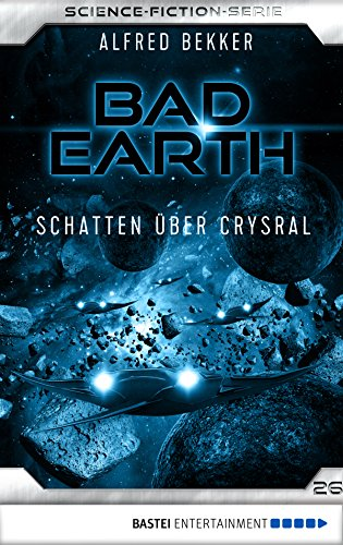 Bad Earth 26 - Science-Fiction-Serie: Schatten über Crysral (Die Serie für Science-Fiction-Fans) (Schatten-zyklus)