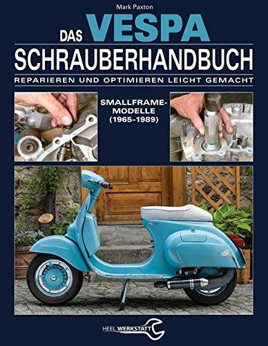 das-vespa-schrauberhandbuch-reparieren-und-optimieren-leicht-gemacht-smallframe-modelle-1965-1989