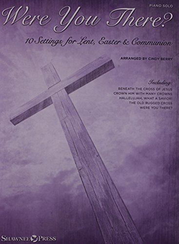 Were You There?: 10 Settings for Lent, Easter & Communion by Cindy Berry (2014-11-01)
