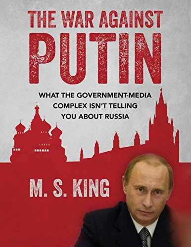 the-war-against-putin-what-the-government-media-complex-isnt-telling-you-about-russia
