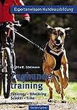 Zughundetraining. Expertenwissen Hundeausbildung: Canicross, Bikejöring, Scooter, Trike